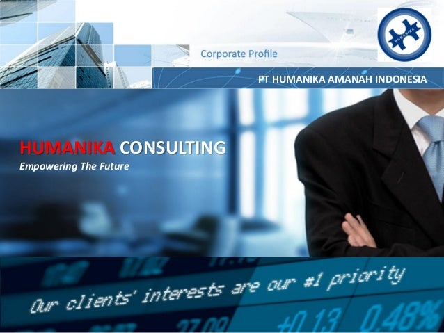 PT HUMANIKA AMANAH INDONESIA  Corporate HUMANIKA CONSULTING  Profile  Empowering The Future  www.humanikaconsulting.com