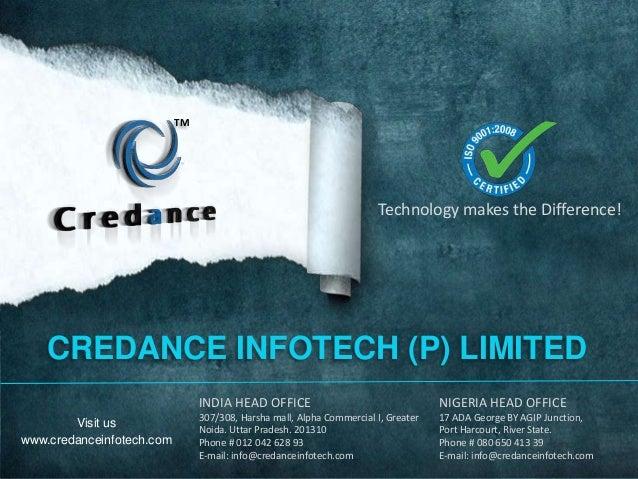 Visit us www.credanceinfotech.com CREDANCE INFOTECH (P) LIMITED INDIA HEAD OFFICE 307/308, Harsha mall, Alpha Commercial I...