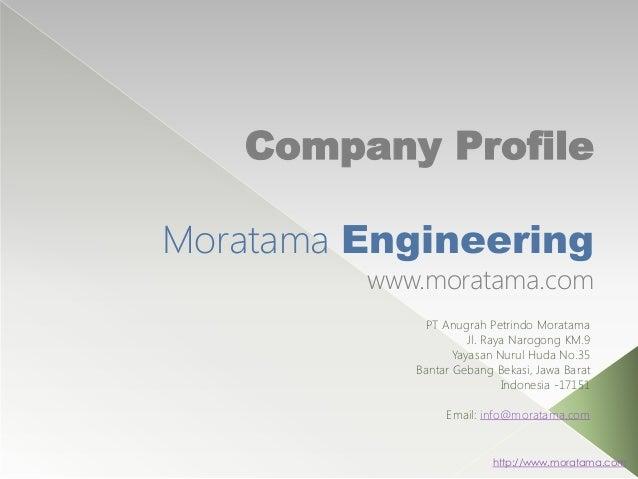Company Profile Moratama Engineering www.moratama.com PT Anugrah Petrindo Moratama Jl. Raya Narogong KM.9 Yayasan Nurul Hu...