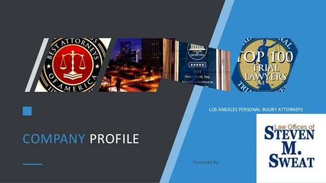 COMPANY PROFILE Presented By: LOS ANGELES PERSONAL INJURY ATTORNEYS