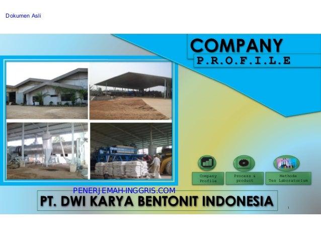 COMPANY P.R.O.F.I.L.E Company Profile Process & product PT. DWI KARYA BENTONIT INDONESIA Methode Tes Laboratorium 1 PENERJ...