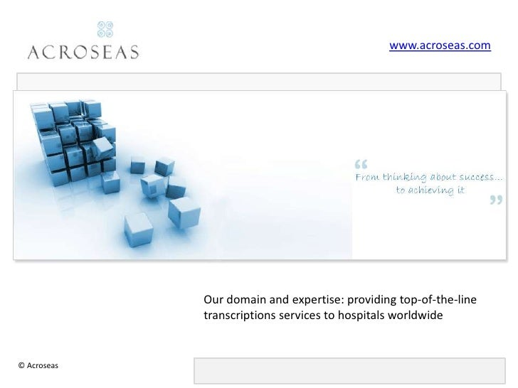 www.acroseas.com<br />Our domain and expertise: providing top-of-the-line transcriptions services to hospitals worldwide<b...