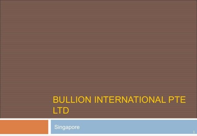 Company profile bullion international pte ltd 2003 07 for Portent international co ltd