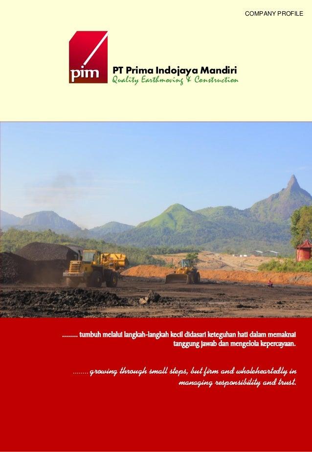 COMPANY PROFILE                  PT Prima Indojaya Mandiri                  Quality Earthmoving & Construction........ tum...