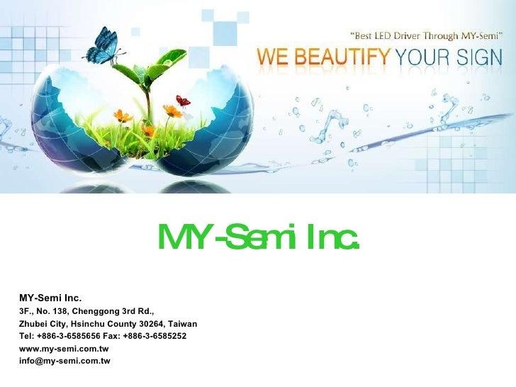 MY-Semi Inc. MY-Semi Inc. 3F., No. 138, Chenggong 3rd Rd.,  Zhubei City, Hsinchu County 30264, Taiwan Tel: +886-3-6585656 ...