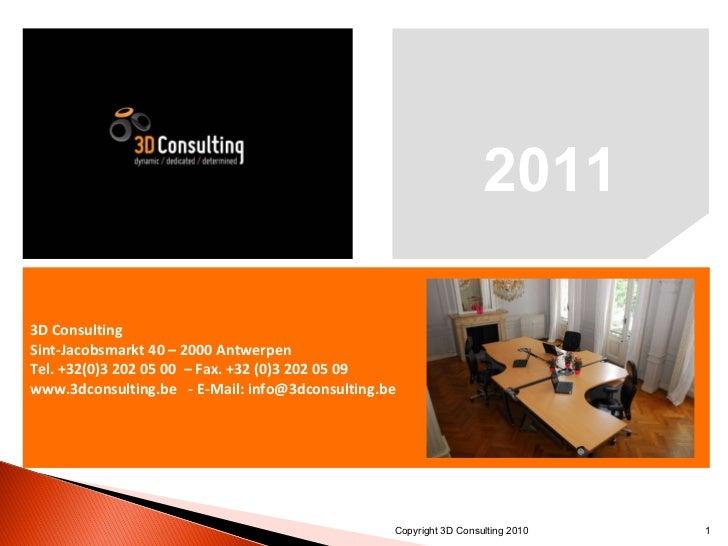 2011 3D Consulting Sint-Jacobsmarkt 40 – 2000 Antwerpen Tel.  +32(0)3 202 05 00  – Fax. +32 (0)3 202 05 09 www.3dconsultin...