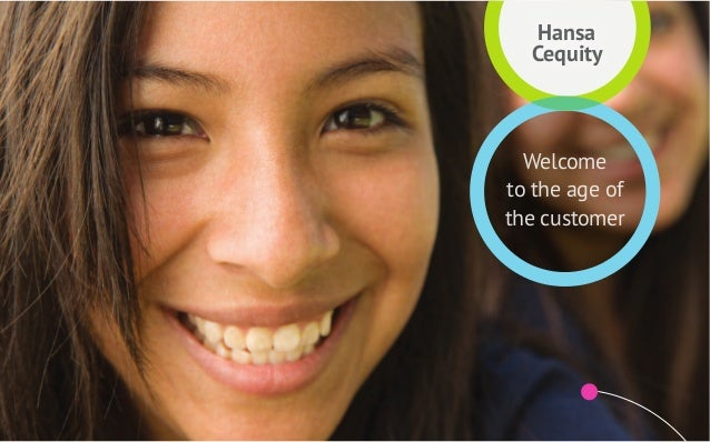 Hansa  Cequity  Welcometo the age ofthe customer