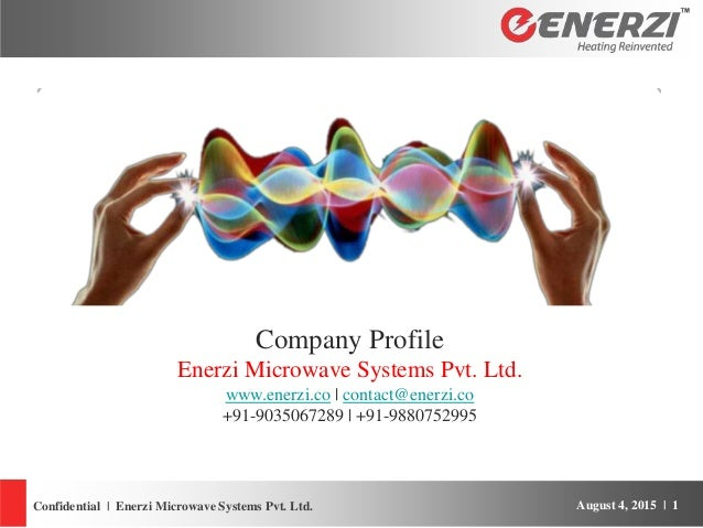 August 4, 2015 | 1Confidential | Enerzi Microwave Systems Pvt. Ltd. CompanyProfile Company Profile Enerzi Microwave System...