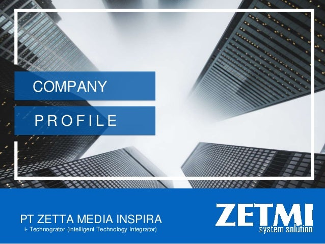 P R O F I L E PT ZETTA MEDIA INSPIRA i- Technogrator (intelligent Technology Integrator) COMPANY