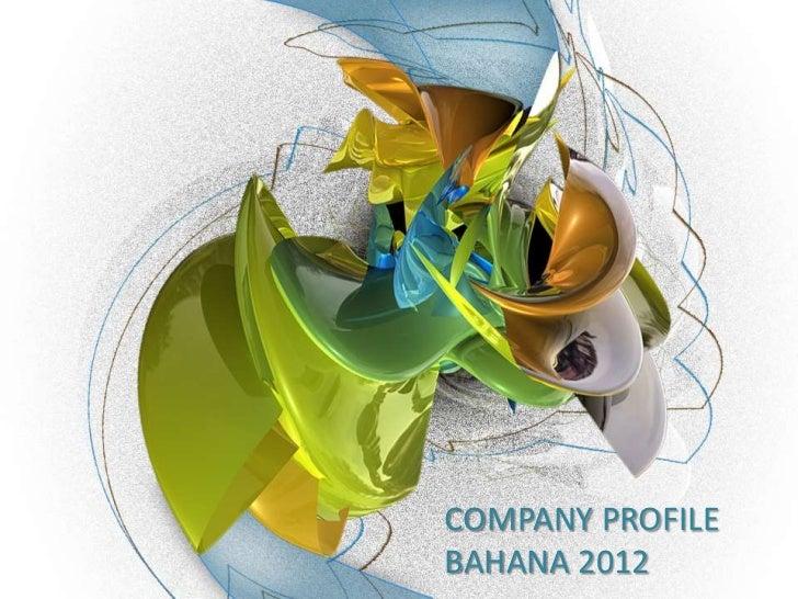 COMPANY PROFILEBAHANA 2012