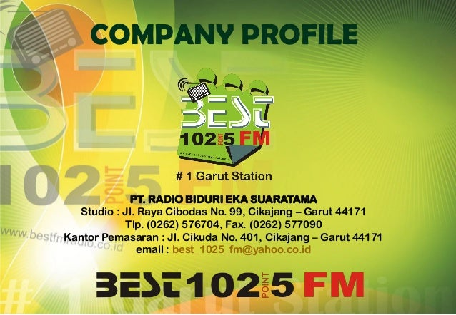 COMPANY PROFILE  PT. RADIO BIDURI EKA SUARATAMA Studio : Jl. Raya Cibodas No. 99, Cikajang – Garut 44171 Tlp. (0262) 57670...