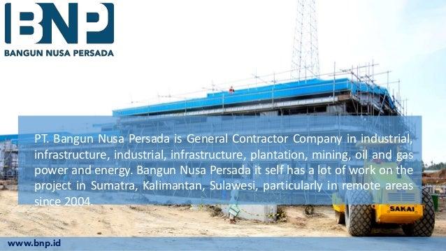PT. Bangun Nusa Persada is General Contractor Company in industrial, infrastructure, industrial, infrastructure, plantatio...