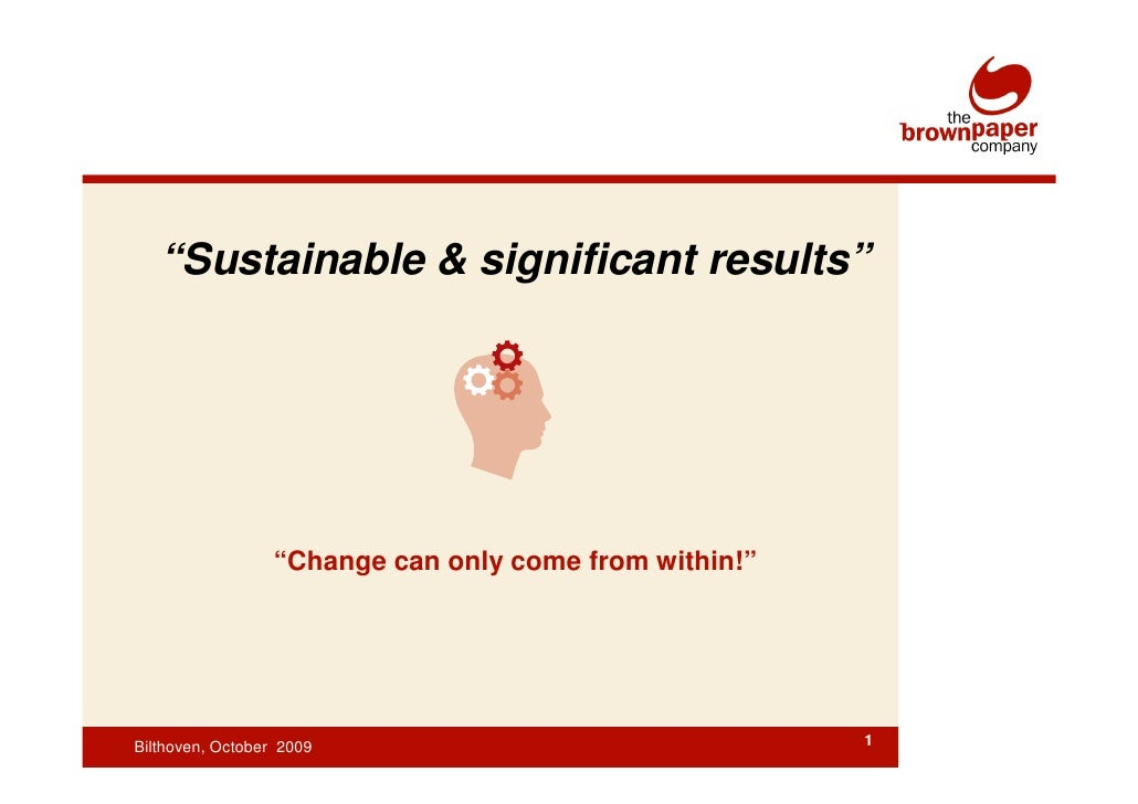 """Sustainable & significant results""                       ""Change can only come from within!""     Bilthoven, October 2009 ..."