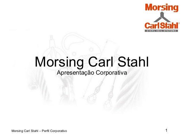 Morsing Carl Stahl Apresentação Corporativa 1Morsing Carl Stahl – Perfil Corporativo