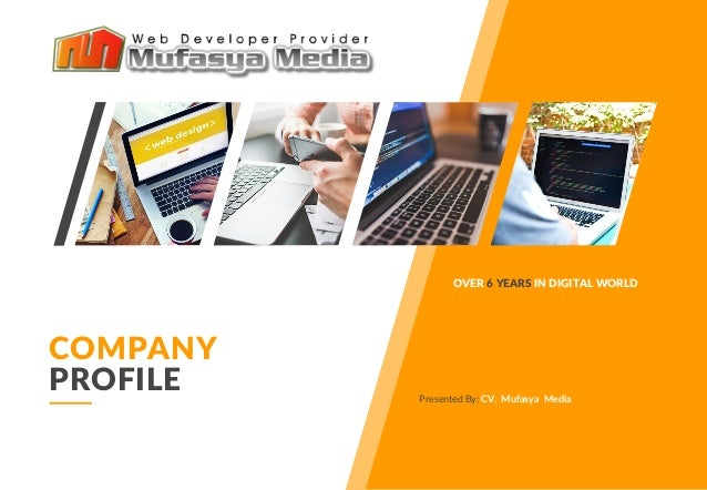 COMPANY PROFILE Presented By: CV. Mufasya Media OVER 6 YEARS IN DIGITAL WORLD