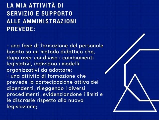 LA MIA ATTIVITÀDI SERVIZIO ESUPPORTO ALLE AMMINISTRAZIONI PREVEDE: - una fase di formazione del personale basata su un m...