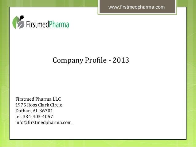 Company Profile - 2013 Firstmed Pharma LLC 1975 Ross Clark Circle Dothan, AL 36301 tel. 334-403-4057 info@firstmedpharma.c...