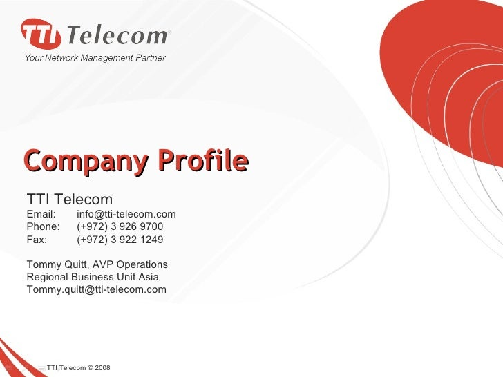 Company Profile TTI Telecom © 2008 TTI Telecom Email: [email_address] Phone: (+972) 3 926 9700 Fax:  (+972) 3 922 1249 Tom...