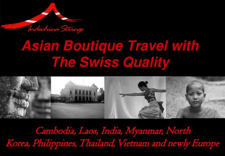 Asian Boutique Travel with       The Swiss Quality       Cambodia, Laos, India, Myanmar, NorthKorea, Philippines, Thailand...