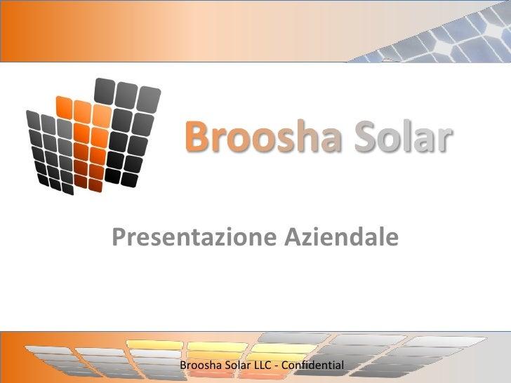 Presentazione Aziendale         Broosha Solar LLC - Confidential