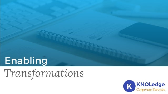 Enabling Transformations K KNOLedge Corporate Services