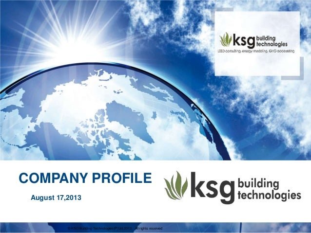COMPANY PROFILE © KSG Building Technologies(P)Ltd,2013. All rights reserved August 17,2013