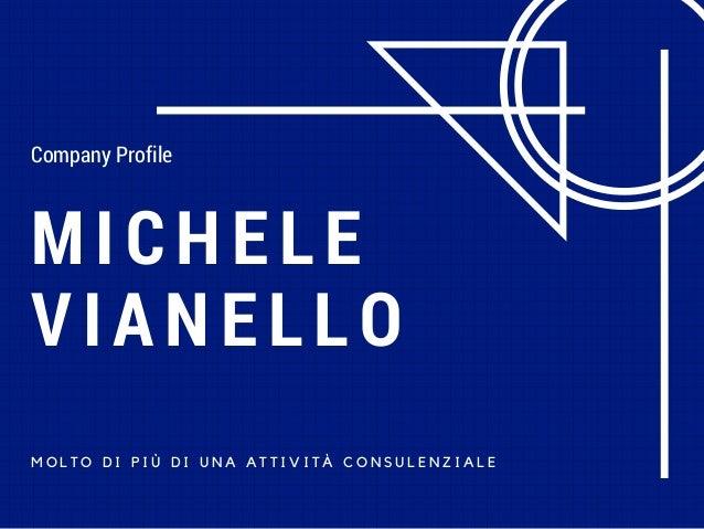 MICHELE VIANELLO M O L T O D I P I Ù D I U N A A T T I V I T À C O N S U L E N Z I A L E Company Profile