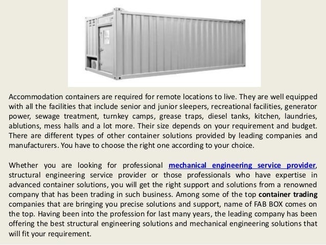 Accommodation containers are required for remote locations to live. They are well equipped with all the facilities that in...