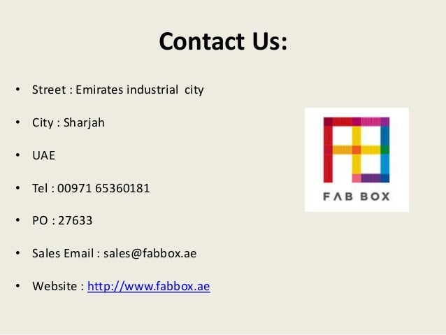 Contact Us: • Street : Emirates industrial city • City : Sharjah • UAE • Tel : 00971 65360181 • PO : 27633 • Sales Email :...