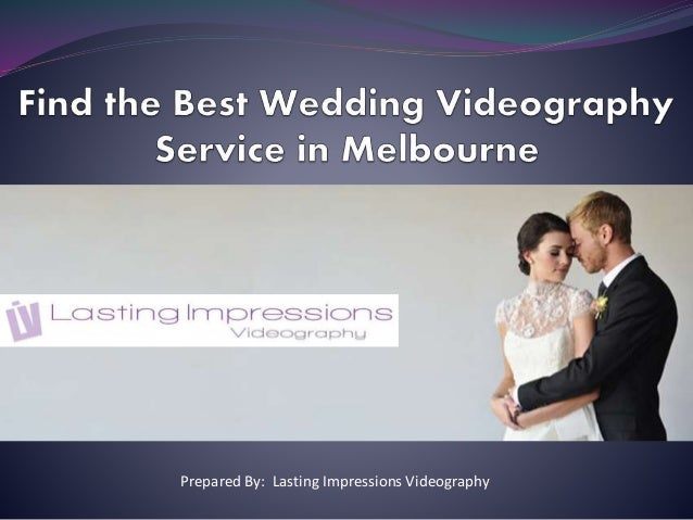 Prepared By: Lasting Impressions Videography