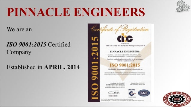 PINNACLE ENGINEERS We are an ISO 9001:2015 Certified Company Established in APRIL, 2014