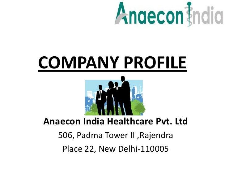 COMPANY PROFILEAnaecon India Healthcare Pvt. Ltd   506, Padma Tower II ,Rajendra    Place 22, New Delhi-110005