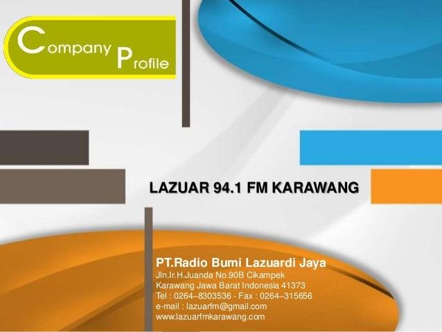 LAZUAR 94.1 FM KARAWANG PT.Radio Bumi Lazuardi Jaya Jln.Ir.H.Juanda No.90B Cikampek Karawang Jawa Barat Indonesia 41373 Te...