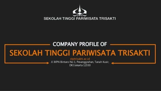 COMPANY PROFILE OF SEKOLAH TINGGI PARIWISATA TRISAKTI Jl. IKPN Bintaro No 1, Pesanggrahan, Tanah Kusir, DKI Jakarta 12330 ...