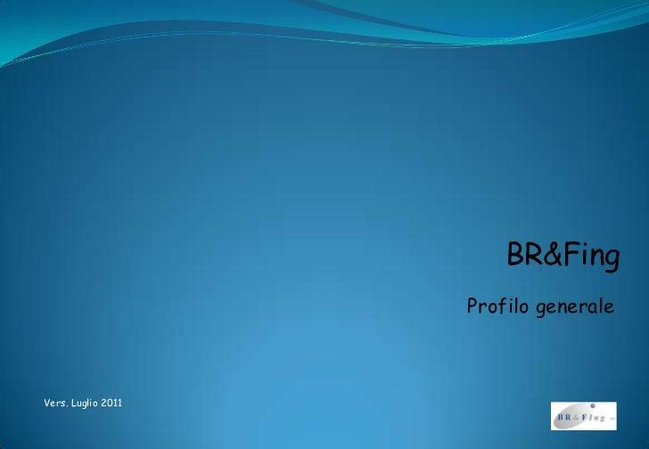 BR&Fing<br />Profilo generale<br />Vers. Luglio 2011<br />