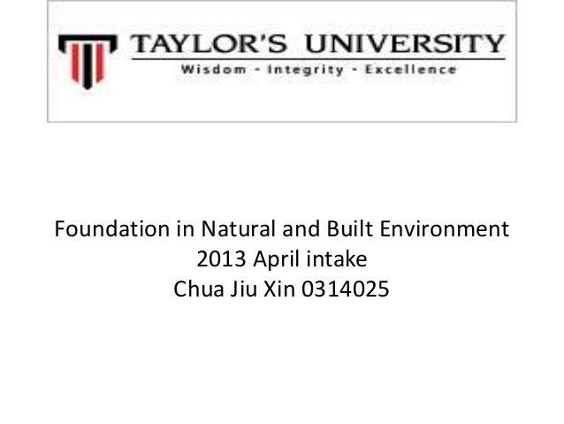 Foundation in Natural and Built Environment 2013 April intake Chua Jiu Xin 0314025
