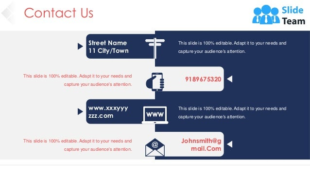 Contact Us 43 Street Name 11 City/Town 9189675320 www.xxxyyy zzz.com Johnsmith@g mail.Com This slide is 100% editable. Ada...