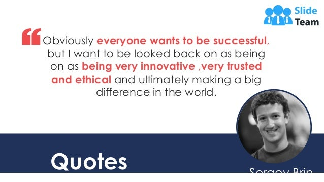 …Sergey Brin Quotes Obviously everyone wants to be successful, but I want to be looked back on as being on as being very i...