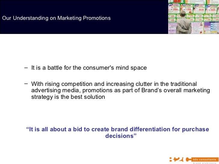 <ul><ul><li>It is a battle for the consumer's mind space </li></ul></ul><ul><ul><li>With rising competition and increasing...