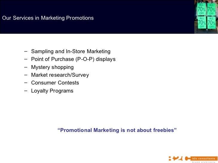 <ul><ul><li>Sampling and In-Store Marketing </li></ul></ul><ul><ul><li>Point of Purchase (P-O-P) displays </li></ul></ul><...