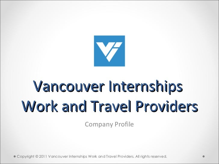 Vancouver Internships  Work and Travel Providers Company Profile Copyright © 2011 Vancouver Internships Work and Travel Pr...