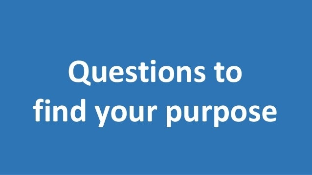 Questions to find your purpose