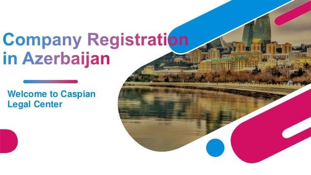 Company Registration in Azerbaijan - Caspian legal center