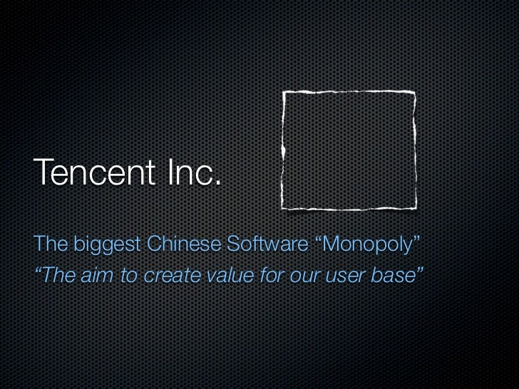 """Tencent Inc.The biggest Chinese Software """"Monopoly""""""""The aim to create value for our user base"""""""