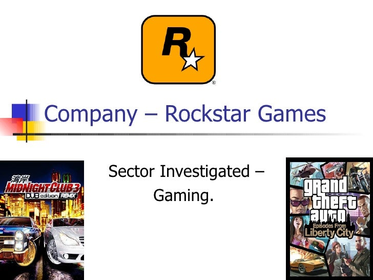 Company – Rockstar Games Sector Investigated – Gaming.