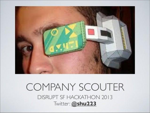 COMPANY SCOUTER DISRUPT SF HACKATHON2013 Twitter: @shu223
