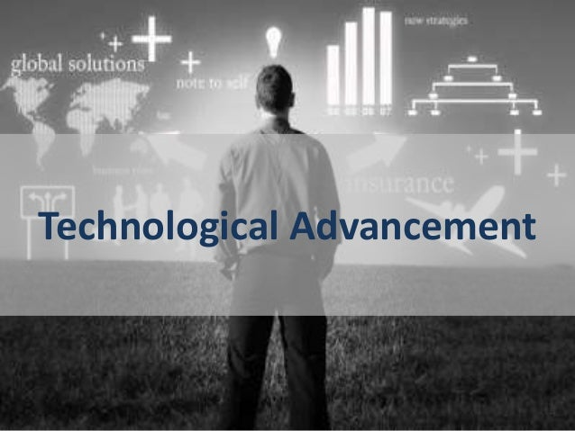 an analysis of technological advancements in business Tools and machines need not be material virtual technology, such as computer software and business methods first, because of recent technological advances.