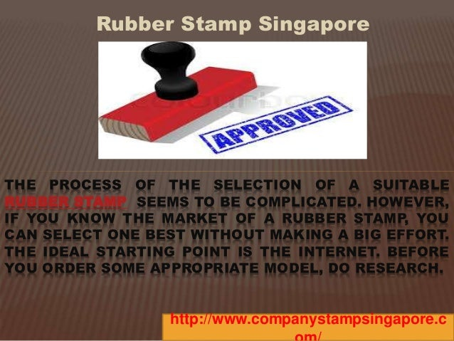 Rubber Stamp Singapore  THE PROCESS OF THE SELECTION OF A SUITABLE  RUBBER STAMP SEEMS TO BE COMPLICATED. HOWEVER,  IF YOU...