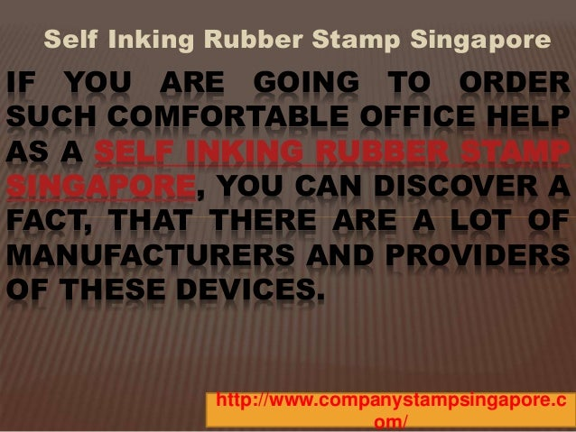 Self Inking Rubber Stamp Singapore  IF YOU ARE GOING TO ORDER  SUCH COMFORTABLE OFFICE HELP  AS A SELF INKING RUBBER STAMP...