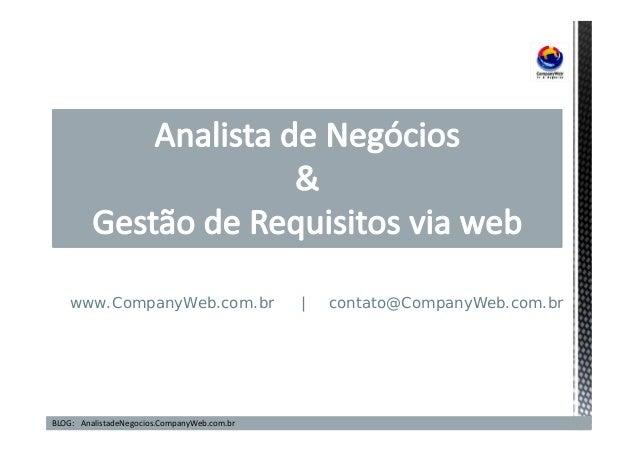 www.CompanyWeb.com.br | contato@CompanyWeb.com.br  BLOG: AnalistadeNegocios.CompanyWeb.com.br